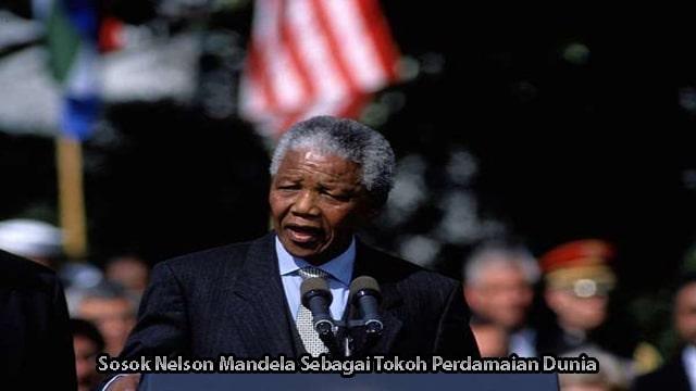 Sosok Nelson Mandela Sebagai Tokoh Perdamaian Dunia